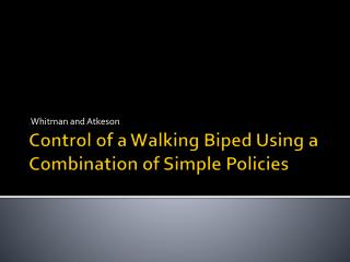 Control of a Walking Biped Using a Combination of Simple Policies