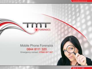 Mobile Phone Forensics 0844 8111 320 Emergency contact: 07890 007 007