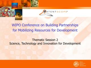 WIPO Conference on Building Partnerships for Mobilizing Resources for Development Thematic Session 2 Science, Technolog