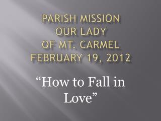 Parish Mission Our Lady of Mt. Carmel February 19, 2012