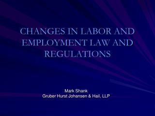 CHANGES IN LABOR AND EMPLOYMENT LAW AND REGULATIONS