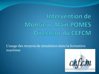 Intervention de Monsieur Alain POMES Directeur du CEFCM