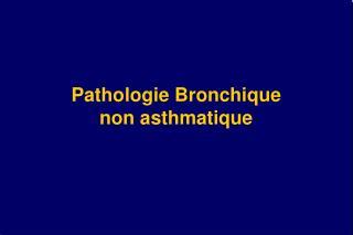 Pathologie Bronchique non asthmatique
