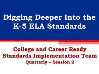 Digging Deeper Into the  K-5 ELA Standards