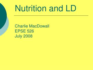 Nutrition and LD Charlie MacDowall EPSE 526 July 2008