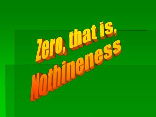 Zero, that is, Nothineness