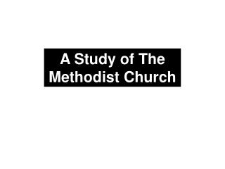 A Study of The Methodist Church