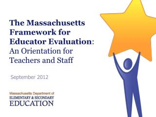 The Massachusetts Framework for Educator Evaluation : An Orientation for Teachers and Staff