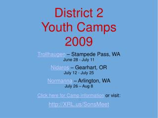 District 2 Youth Camps 2009 Trollhaugen – Stampede Pass, WA June 28 - July 11 Nidaros – Gearhart, OR July 12 - July 25