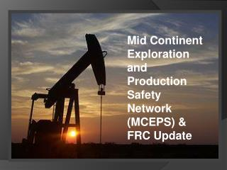 Mid Continent Exploration and Production Safety Network (MCEPS) & FRC Update