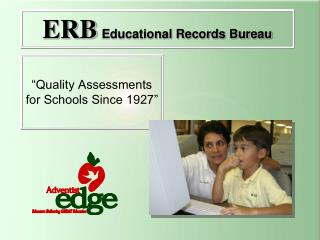 """""""Quality Assessments for Schools Since 1927"""""""