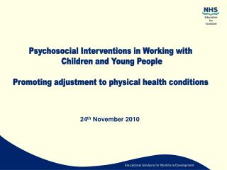 Psychosocial Interventions in Working with  Children and Young People Promoting adjustment to physical health conditions
