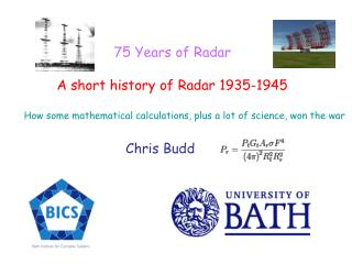 75 Years of Radar          A short history of Radar 1935-1945  How some mathematical calculations, plus a lot of science
