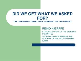 DID WE GET WHAT WE ASKED FOR? THE  STEERING COMMITTEE'S COMMENT ON THE REPORT