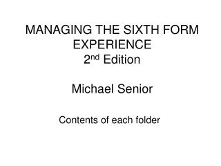 MANAGING THE SIXTH FORM EXPERIENCE 2 nd Edition Michael Senior