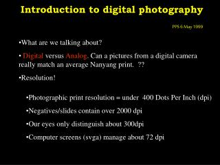 Introduction to digital photography PPS 6 May 1999
