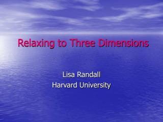 Relaxing to Three Dimensions