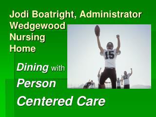 Jodi Boatright , Administrator Wedgewood Nursing Home