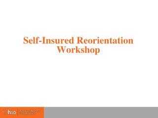 Self-Insured Reorientation Workshop