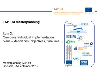 TAP TSI Masterplanning Item 3: Company individual implementation plans – definitions, objectives, timelines … Masterplan