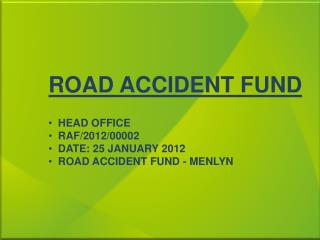 ROAD ACCIDENT FUND    HEAD OFFICE   RAF
