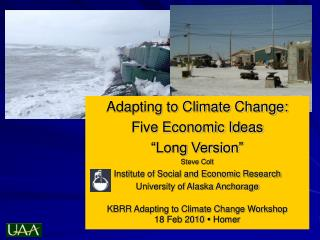 """Adapting to Climate Change: Five Economic Ideas """"Long Version"""" Steve Colt Institute of Social and Economic Research Univ"""