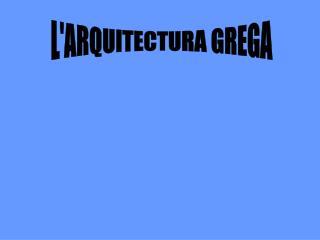 L'ARQUITECTURA GREGA