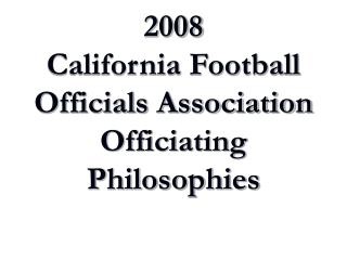 2008 California Football Officials Association Officiating Philosophies