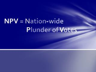 NPV = N ation-wide 			 P lunder of V otes