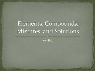 Elements, Compounds, Mixtures, and Solutions