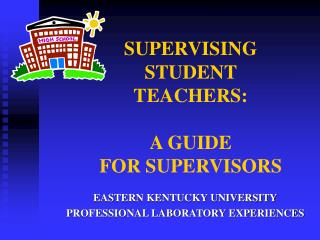 SUPERVISING STUDENT  TEACHERS: A GUIDE  FOR SUPERVISORS