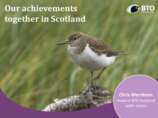 Chris Wernham Head of BTO Scotland (with notes)