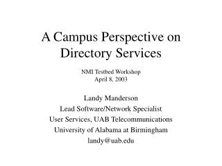 A Campus Perspective on Directory Services  NMI Testbed Workshop April 8, 2003