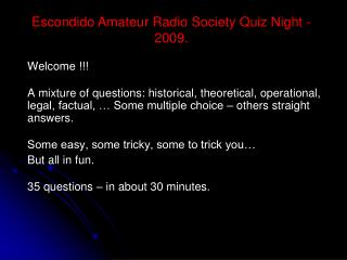 Welcome !!! A mixture of questions: historical, theoretical, operational, legal, factual, … Some multiple choice – other