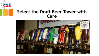 Select the Draft Beer Tower with Care