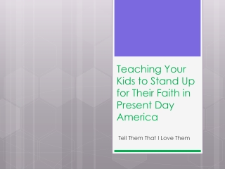 Teaching Your Kids to Stand Up for Their Faith in Present Da