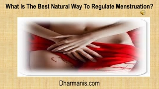 What Is The Best Natural Way To Regulate Menstruation?