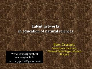 Peter Csermely Semmelweis University,  National Talent Support Council Hungary