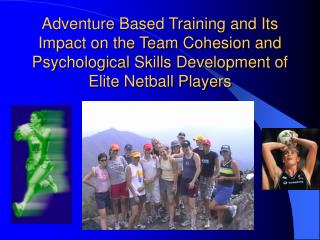 Adventure Based Training and Its Impact on the Team Cohesion and Psychological Skills Development of Elite Netball Playe