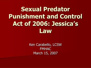 Sexual Predator Punishment and Control Act of 2006: Jessica's Law