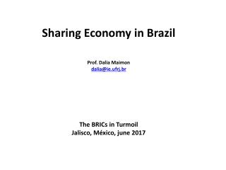 Sharing Economy in Brazil Prof. Dalia Maimon dalia@ie.ufrj.br The BRICs in Turmoil
