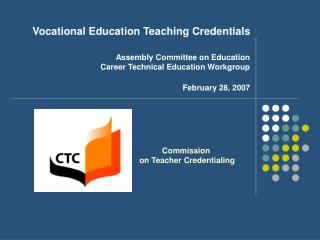 Vocational Education Teaching Credentials Assembly Committee on Education Career Technical Education Workgroup February