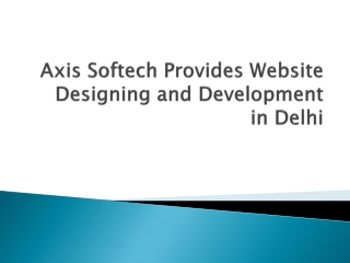 Axis Softech Provides Website Designing and Development in D