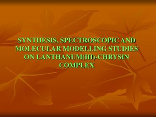 SYNTHESIS, SPECTROSCOPIC AND MOLECULAR MODELLING STUDIES ON LANTHANUM(III)-CHRYSIN COMPLEX