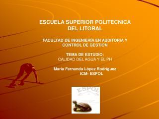 ESCUELA SUPERIOR POLITECNICA DEL LITORAL FACULTAD DE INGENIERÍA EN AUDITORIA Y CONTROL DE GESTION TEMA DE ESTUDIO: CALID