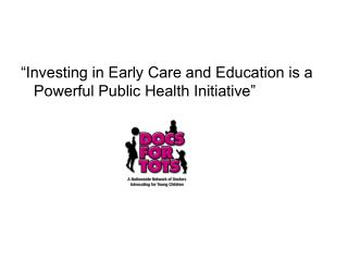 """Investing in Early Care and Education is a Powerful Public Health Initiative"""