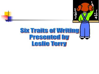 Six Traits of Writing Presented by  Leslie Terry