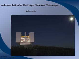 Instrumentation for the Large Binocular Telescope Stefan Hanke