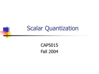 Scalar Quantization