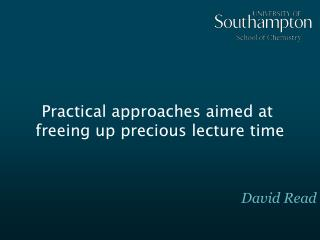 Practical approaches aimed at  freeing up precious lecture time